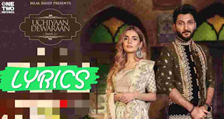 Uchiyaan Dewaraan Lyrics उचियां दीवारां is now available, Sung by Bilal Saeed and Momina Mustehsan and music of Uchiyaan Dewaraan song is directed by Bilal Saeed.