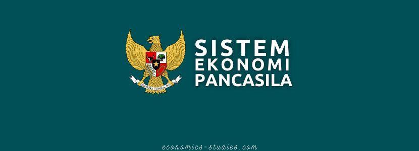 Pengertian Sistem Ekonomi Pancasila dan Ciri-Cirinya