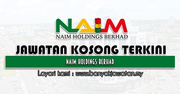 Jawatan Kosong 2021 di Naim Holdings Berhad