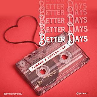 Download mp3: Yomade X Sholex TGP – Better Days
