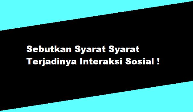 Sebutkan Syarat Syarat Terjadinya Interaksi Sosial