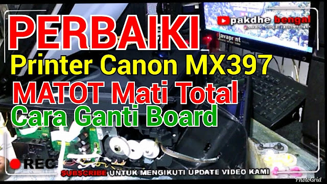 rinter Canon MX397 Mati Total - Cara Ganti Board Printer Canon MX397, printer canon mx397 matot, printer canon mx397 mati total, perbaiki printer canon mx397 mati total matot