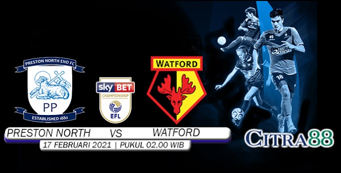 PREDIKSI PRESTON NORTH END VS WATFORD 17 FEBRUARI 2021