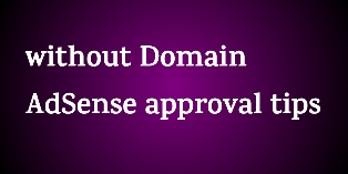 Without Domain AdSense Approval Tips