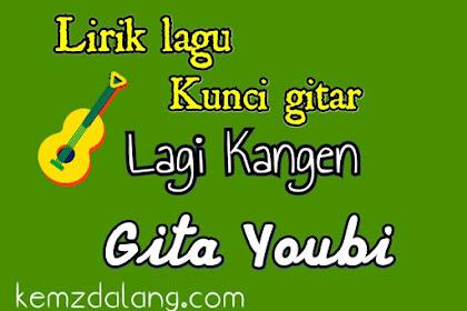 Lirik & Kunci gitar LAGI KANGEN - Gita Youbi