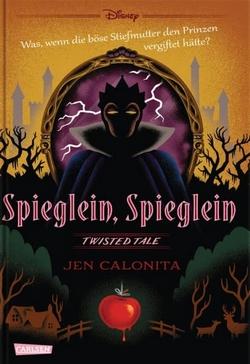 Bücherblog. Neuerscheinungen. Buchcover. Disney - Twisted Tales: Spieglein, Spieglein von Jen Calonita. Fantasy. Jugendbuch. Carlsen Verlag.