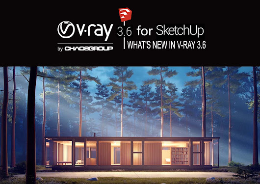 V-Ray 3.6 for SketchUp - Now Available!