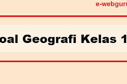 Soal Geografi Kelas 10 Semester 2 Untuk Tingkat SMA Kurikulum 2013 Revisi Terbaru