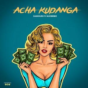 Download Audio   Damiduro Ft Nijobebez – Acha Kudanga