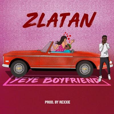 Yeye Boyfriend by Zlatan Ibile