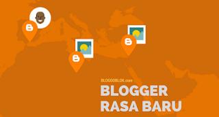 Kini Blogger Sudah Di Rombak Habis Oleh Google