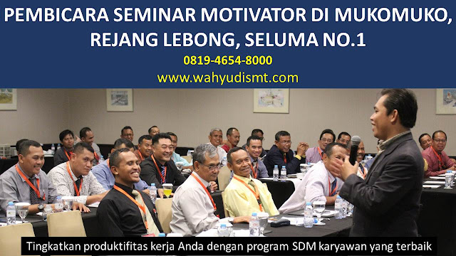 PEMBICARA SEMINAR MOTIVATOR DI MUKOMUKO, REJANG LEBONG, SELUMA NO.1,  Training Motivasi di MUKOMUKO, REJANG LEBONG, SELUMA, Softskill Training di MUKOMUKO, REJANG LEBONG, SELUMA, Seminar Motivasi di MUKOMUKO, REJANG LEBONG, SELUMA, Capacity Building di MUKOMUKO, REJANG LEBONG, SELUMA, Team Building di MUKOMUKO, REJANG LEBONG, SELUMA, Communication Skill di MUKOMUKO, REJANG LEBONG, SELUMA, Public Speaking di MUKOMUKO, REJANG LEBONG, SELUMA, Outbound di MUKOMUKO, REJANG LEBONG, SELUMA, Pembicara Seminar di MUKOMUKO, REJANG LEBONG, SELUMA