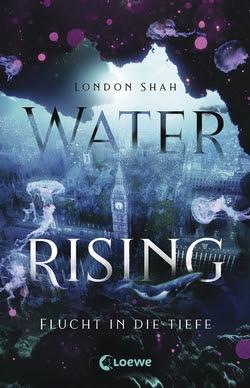Bücherblog. Rezension. Buchcover. Water Rising - Flucht in die Tiefe (Band 1) von London Shah. Dystopie. Jugendbuch. Loewe Verlag.