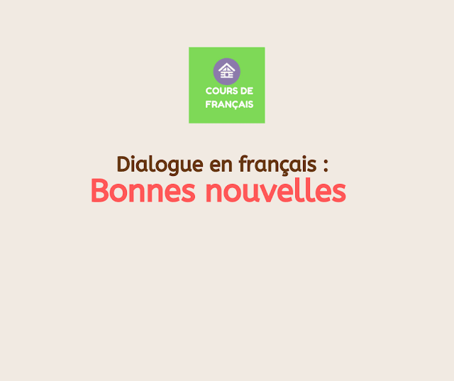 Dialogue en français : Bonnes nouvelles