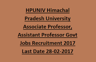HPUNIV Himachal Pradesh University Associate Professor, Assistant Professor Govt Jobs Recruitment 2017 Last Date 28-02-2017