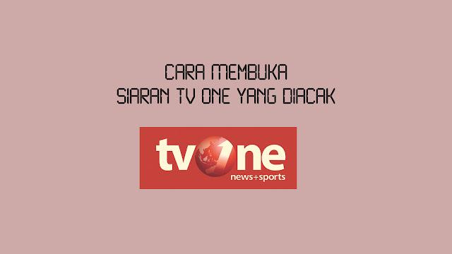 Cara Membuka Siaran TV One yang Diacak