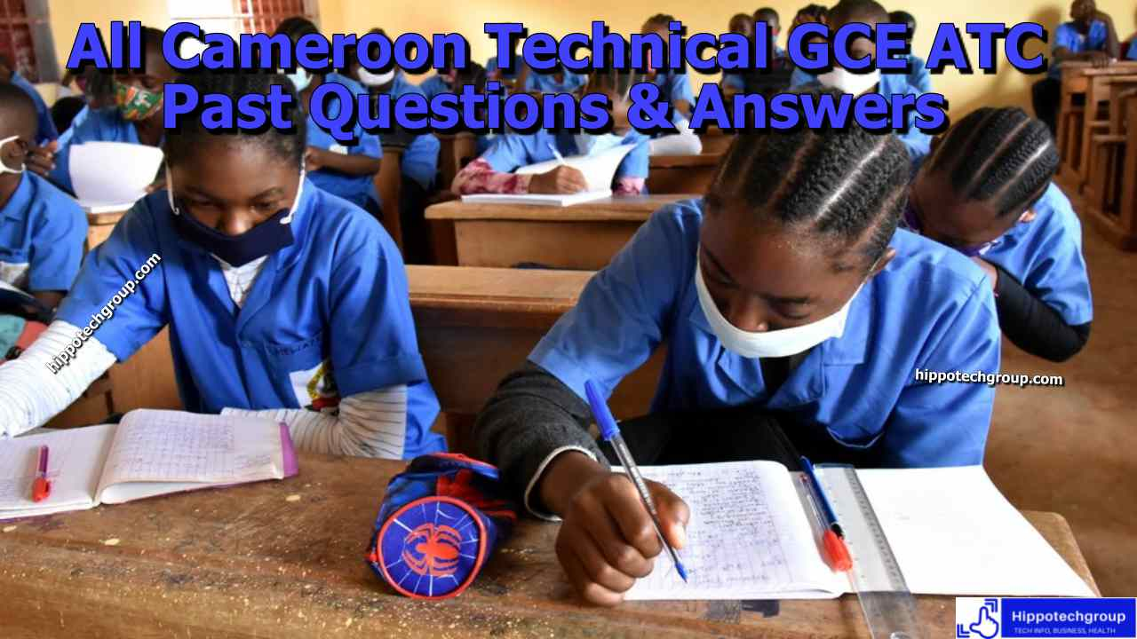 All Cameroon Technical GCE ATC Level Past Questions/Answers