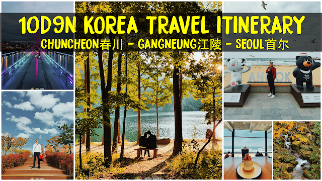 10D9N Travel Itinerary Romantic Chuncheon - Relaxing Gangneung - City Seoul 10天9夜 浪漫两人春川 轻松游玩江陵 喜爱城市首尔