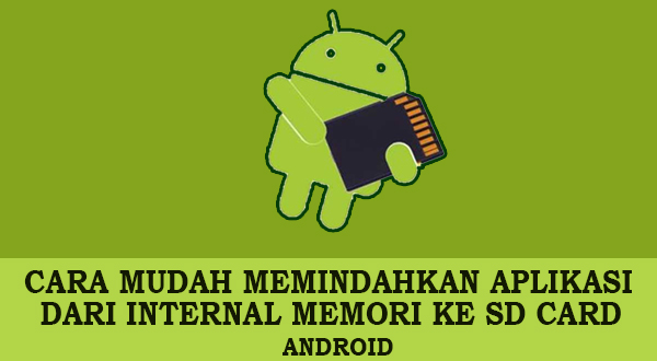 Cara Mudah Mengubah Penyimpanan Internal Aplikasi ke Memori Eksternal (SD Card) di Android