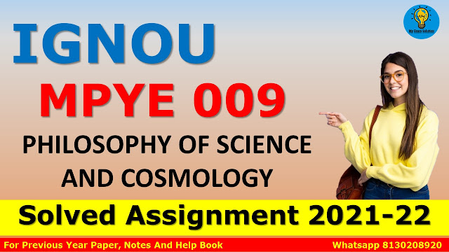 MPYE 009 PHILOSOPHY OF SCIENCE AND COSMOLOGY Solved Assignment 2021-22