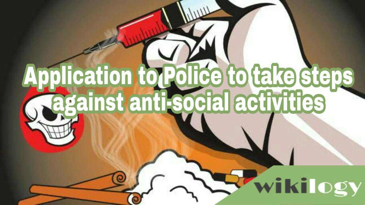 Application to the Superintendent of Police to take steps against the anti-social activities