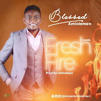 Blessed Amiolemen - ''Fresh Fire'' (Remix)