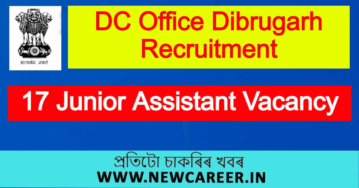 DC Office Dibrugarh Recruitment 2021 : Apply For 17 Junior Assistant Vacancy
