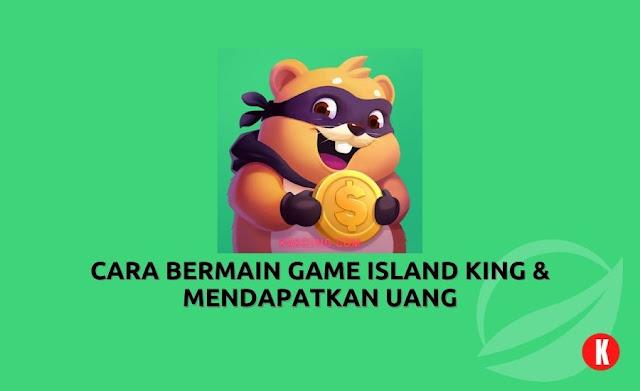 Cara Bermain Game Island KING & MenDapatkan Uang