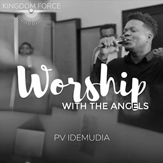 LYRICS + VIDEO: PV Idemudia - Worship With The Angels
