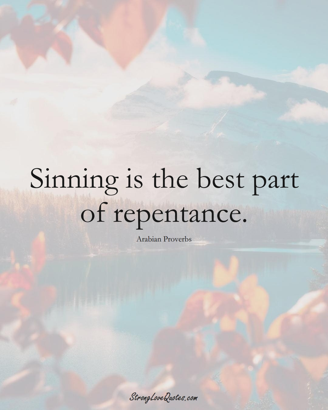 Sinning is the best part of repentance. (Arabian Sayings);  #aVarietyofCulturesSayings