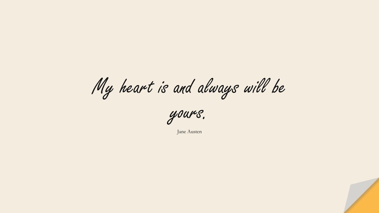 My heart is and always will be yours. (Jane Austen);  #LoveQuotes