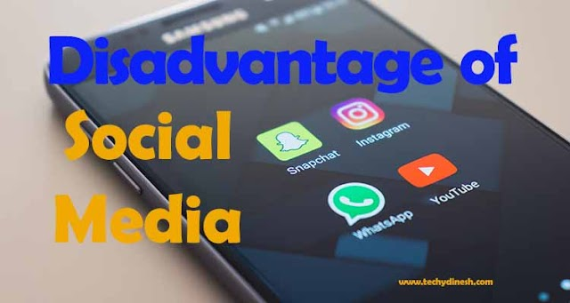 What is the disadvantage of Social Media | Top 10 disadvantage of using Social Media