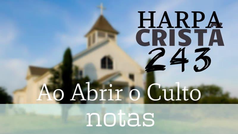 Harpa Cristã 243 - Ao abrir o culto - Cifra melódica