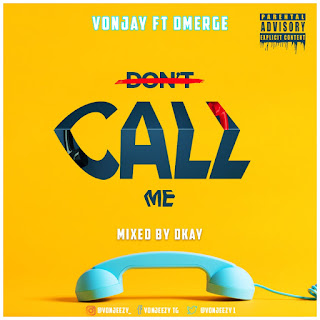 """STREAM & DOWNLOAD: VonJay Feat. D'Merge - """"Don't Call Me"""""""