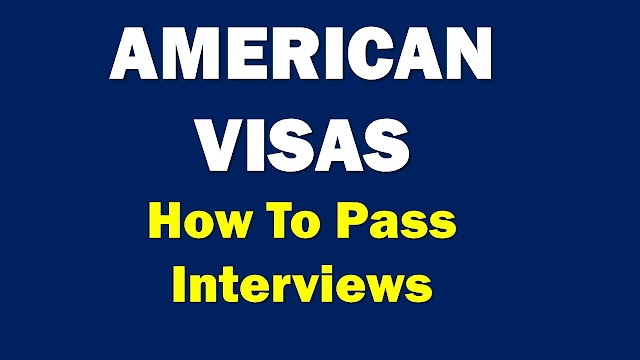 AMERICAN VISAS - HOW TO PREPARE AND PASS INTERVIEWS
