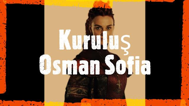 , Kuruluş Osman Sofia Gerçek Tarihte Var mı?