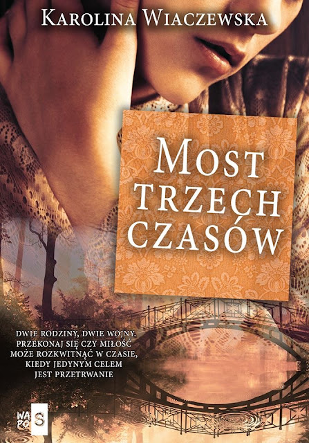 """Karolina Wiaczewska """"Most trzech czasów"""" wydaną przez Wydawnictwo WasPos i swoją premierę będzie miała 26.08.2020 roku."""
