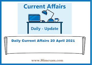 Daily Current Affairs 20 April 2021