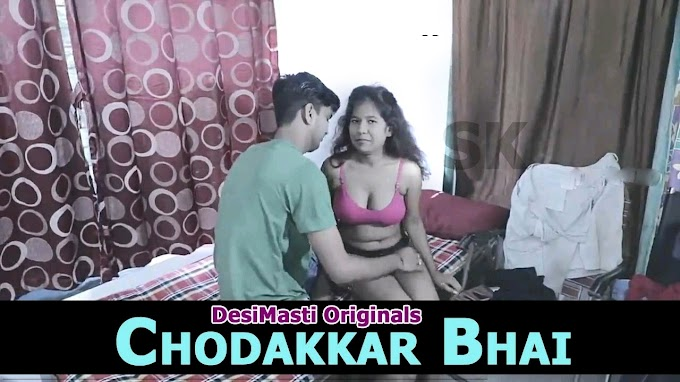 Chodakkar Bhai (2019) DesiMasti Originals Video
