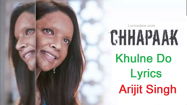 Chhapaak Khulne Do Lyrics Arijit Singh