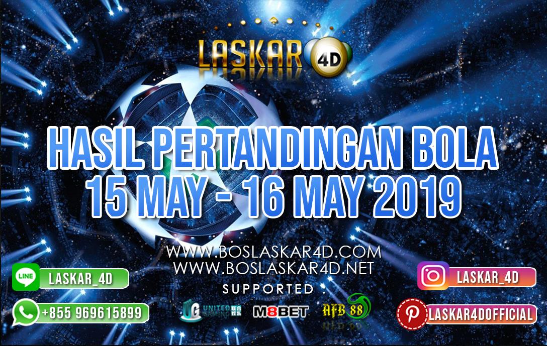 HASIL PERTANDINGAN BOLA 15 MAY – 16 MAY 2019