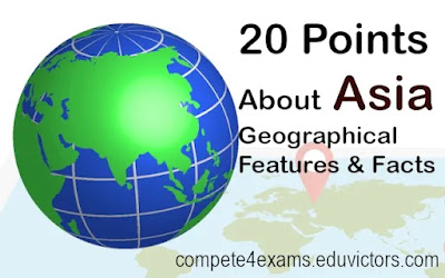 Geography: 20 Points About Asia: Geographical Features and Facts (#GeographyNotes)(#Asia)(#compete4exams)(#eduvictors)(#upsc)