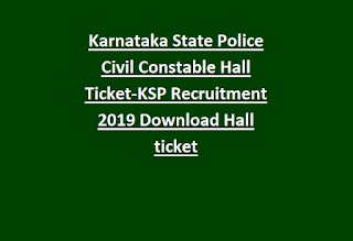 Karnataka State Police Civil Constable Hall Ticket-KSP Recruitment 2019 Download Hall ticket