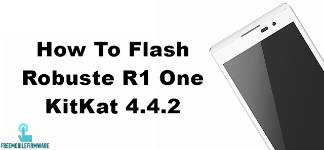 How To Flash Robuste R1 KitKat 4.4.2 Tested Firmware Via Mtk SP Flashtool