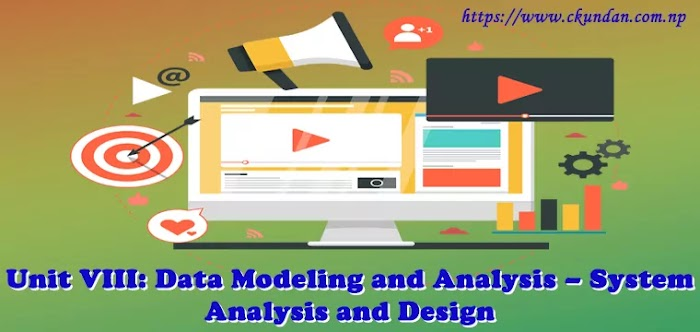 Unit VIII: Data Modeling and Analysis – System Analysis and Design
