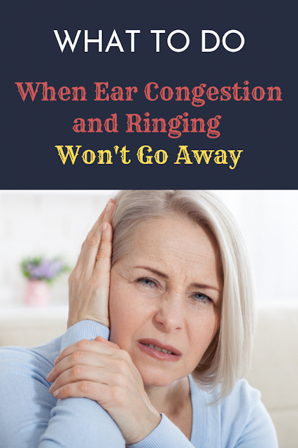 What to Do When Ear Congestion and Ringing Won't Go Away