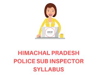 Himachal Pradesh Police Sub Iinspector Exam Syllabus