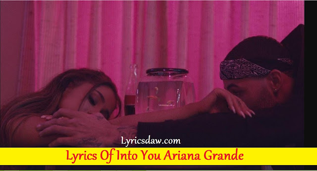 Lyrics Of Into You Ariana Grande