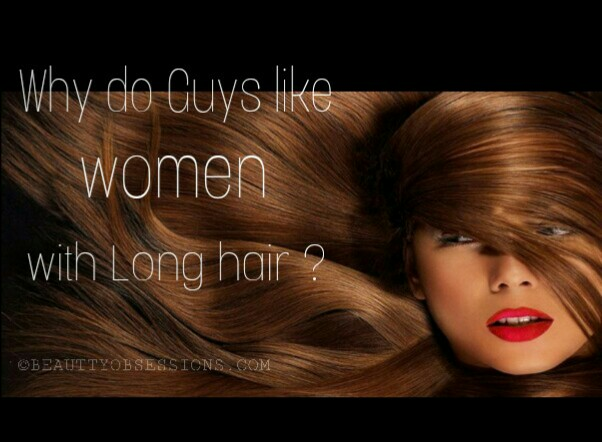 Why do Guys like Women with Long Hair