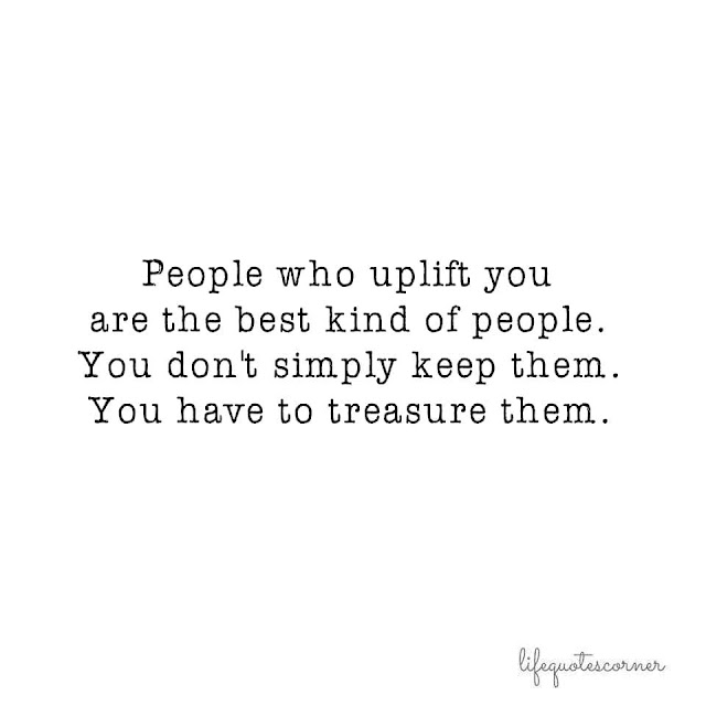 People who uplift you are the best kind of people